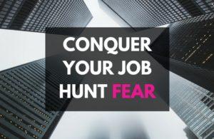 CONQUER YOUR JOB HUNT FEAR