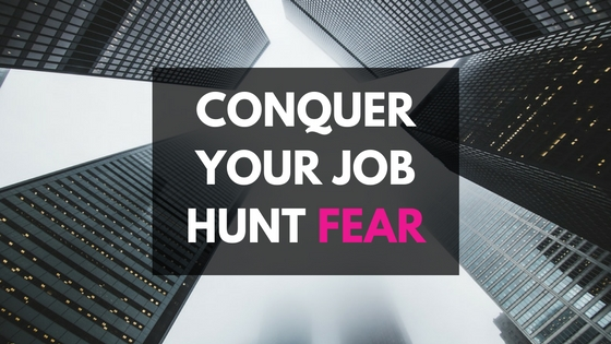 CONQUER YOUR JOB HUNT FEAR